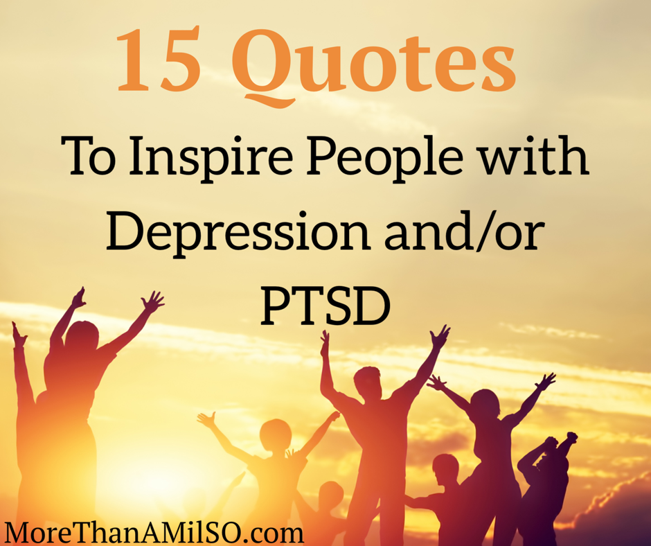 15 Quotes To Inspire People With Depression Andor Ptsd Morethanamilso